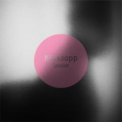 Röyksopp - Senior