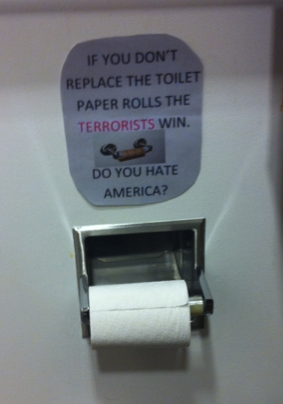 If you don't replace the toilet paper, the terrorists win. Do you hate America?