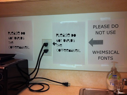 """Please do not unplug the coffeemaker"" ""PLEASE DO NOT USE WHIMSICAL FONTS"""