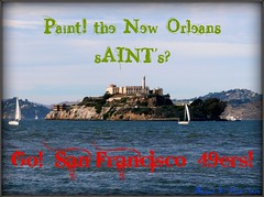 Paint the sAINT's (Feist, Michael - FunnyFence - catchthefuture) Tags: ocean sf sanfrancisco bridge light sunset usa lighthouse reflection green art beach window water sunrise hawaii foxy shark boat waterfall washington earthquake rainbow sand woods funny wolf paint surf kayak waves basket eagle wind native wizard spirit earth space stage clown tiger ghost surfing sierra tsunami corona 49 pomo yosemite sound owl catch elin whale balance giants indians orca lightning grab enlightenment tornado feist wolves typhoon frisco horned ohlone seirra miwok 98250 doane catchthefuture