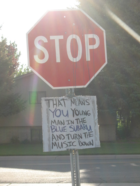 [STOP] That means YOU young man in the blue Subaru and turn the music down