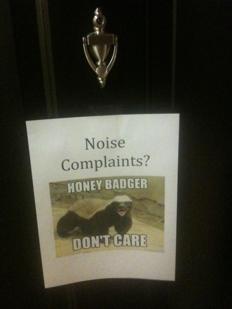 Noise complaints? HONEY BADGER DON'T CARE