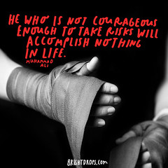 He who is not courageous enough to take risks will accomplish nothing in life.  Muhammad Ali (brightdrops) Tags: quotes inspirational muhammadali inspirationalquotes