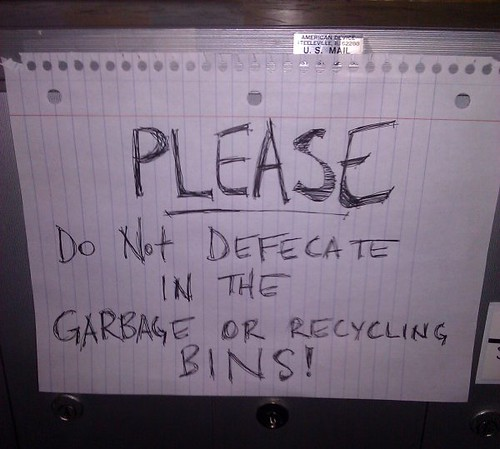 PLEASE DO NOT DEFECATE IN THE GARBAGE OR RECYCLING BINS!
