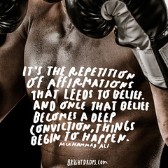 Its the repetition of affirmations that leads to belief. And once that belief becomes a deep conviction, things begin to happen.  Muhammad Ali (brightdrops) Tags: quotes inspirational muhammadali inspirationalquotes