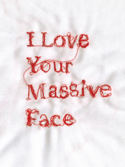 I love your massive face (RosieG Embroidery) Tags: iloveyou machineembroidery valentinescard embroiderytypography fsfeature textiletypeembroiderytype iloveyourtextiletypography