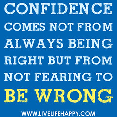 """Confidence comes not from always being r..."