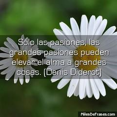 Slo las pasiones, las grandes pasiones pueden elevar el alma a grandes cosas. (Denis Diderot) (frasesdejoryx) Tags: de la para amor quotes vida imagenes frases amistad facebook bonitas tristes chistosas citas twitter cursis celebres