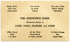 The Unknown Sheik, Wholesale Dealer in Love (Alan Mays) Tags: old girls men love work vintage paper fun cards women funny humorous antique humor kisses romance ephemera novelty businesscards unknown hugs names printed trials wholesale results squeezes charges parodies dealers callingcards requests acquainted sheiks namecards guarantees escortcards jokecards visitingcards acquaintancecards noveltyfuncards flirtationcards