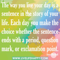 The way you live your day is a sentence in the story of your life. Each day you make the choice whether the sentence ends with a period, question mark, or exclamation point. (deeplifequotes) Tags: thewayyouliveyourdayisasentenceinthestoryofyourlifeeachdayyoumakethechoicewhetherthesentenceendswithaperiod questionmark orexclamationpoint livelifehappy happiness bestday quotes smile love happylife lovelife livehappy quote quoteposter life livelife deep deeplife happy ins