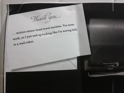 Thank you...motion sensor hand towel machine. You never work, so I just end up looking like I'm waving hello to a wall robot.