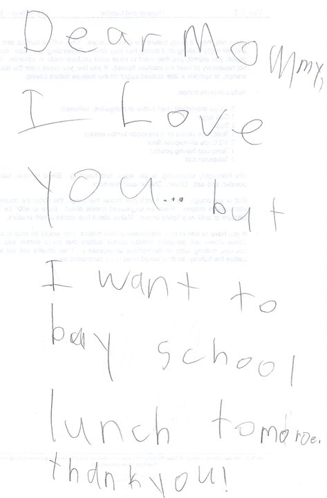 Dear Mommy, I Love You...but I want to buy school lunch tomoroe [sic]. thank you!