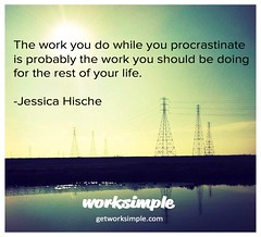 The work you do while you procrastinate is probably the work you should be doing for the rest of your life. -Jessica Hische (GetWorkSimple) Tags: hcm hr feedback socialenterprise hrtech employeerecognition careermanagement selfbranding performancemanagement managementprocess socialbusiness performancereviews employeeengagement performancemanagementsystem jessicahische smartgoals jobadvice socialbiz socialhr hrtechnology performancefeedback socialgoals goalmanagementsoftware employeeperformancemanagement 360reviews goalmanagementapp socialperformancemanagement socialperformanceapp workclient communicationclient performancemanagementprocess performanceappraisalprocess performancemanagementprocedure workapp twitterforwork