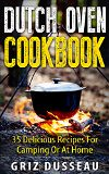 Dutch Oven Cookbook: 35 Delicious Recipes: Easy Recipes For Camping Or At Home; Includes American, Italian, Mexican, Russian/ Meals, Desserts, Bread, And ... And Cooking With Griz (Single Pot) Book 1) (danielmaryville) Tags: camping home cooking dutch bread book cookbook italian oven meals desserts delicious mexican american single recipes easy russian griz includes
