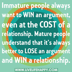 Immature people always want to win an argument...