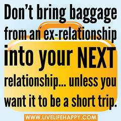"""Don't bring baggage from an ex-relations..."