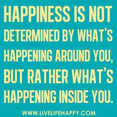 Happiness is not determined by what's happenin...