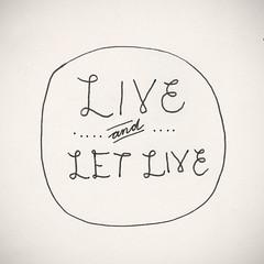 live and let live (noodlesndoodles) Tags: illustration typography sketch drawing doodle handlettering liveandletlive