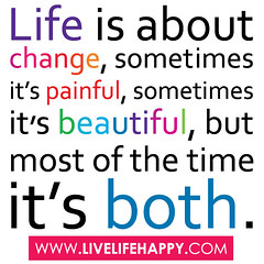 """""""Life is about change, sometimes it's painful,..."""