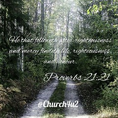 "Proverbs 21-21 ""He that followeth after righteousness and mercy findeth life, righteousness, and honour."" (@CHURCH4U2) Tags: pic bible verse"
