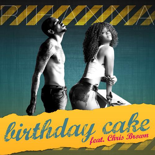 Super Rihanna Birthday Cake Feat Chris Brown Fanmade Single Cover Personalised Birthday Cards Veneteletsinfo