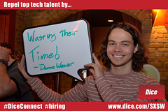 Repel top tech talent by wasting their time! (Dice.com) Tags: hiring talent sxsw hr repel dicecom talentnet diceconnect techrecruiting