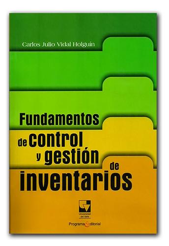 Fundamentos de control y gestión de inventarios – Carlos Julio Vidal Holguín-  Universidad del valle