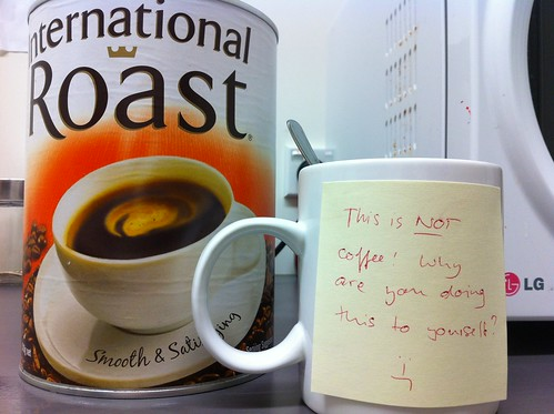 This is NOT coffee! Why are you doing this to yourself? :- 