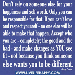 Don't rely on someone else for your happiness ...