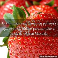 La educacin es el arma ms poderosa que se puede utilizar para cambiar el mundo. - Nelson Mandela (Miles de Frases) Tags: frases quotes facebook citas celebres chistosas de amor para imagenes cursis amistad tristes bonitas la vida twitter