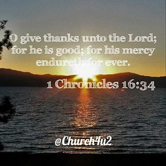 "1 Chronicles 16-34 ""O give thanks unto the Lord ; for he is good; for his mercy endureth for ever."" (@CHURCH4U2) Tags: pic bible verse"