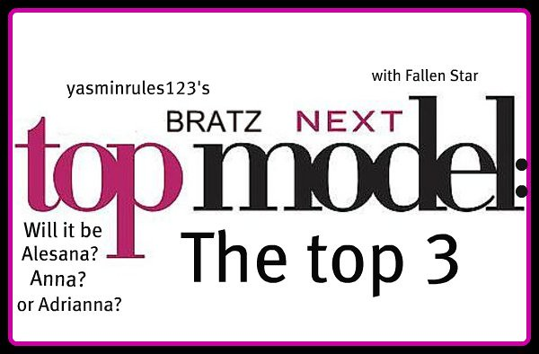 Bratz Next Top Model Episode 10 Week 9: The Times (TOP THREE!!!)