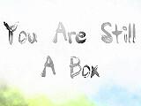 你依然是個盒子(You are still a box)