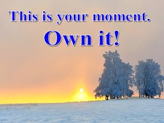 This is your moment, Own It! (Positive Lifestyle) Tags: think yours moment own