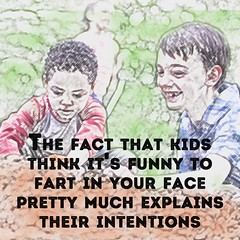 Kids Fart in Face Intentions (megforce1) Tags: kids funny humorous quote humor meme quotes fart motherhood memes parenting