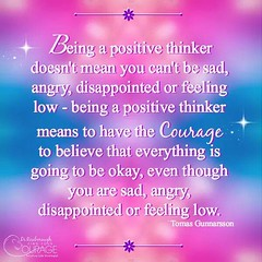 Being a positive thinker doesn't mean you can't be sad, angry, disappointed or feeling low - being a positive thinker means to have the courage to believe that everything is going to be okay, even though you are sad, angry, disappointed or feeling low.-To (Sandy Gautam) Tags: ifttt facebookpages love health wealth money luck happiness friendship motivation inspiring inspiration care positivity fame dollar pond thoughts quotes messages royal dreams achievement harmoney impression attraction sandeep gautam celebrity sandeepguatam mr world universe