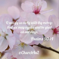 "Psalms 90-14 ""O satisfy us early with thy mercy; that we may rejoice and be glad all our days."" (@CHURCH4U2) Tags: pic bible verse"