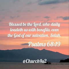 "Psalms 68-19 ""Blessed be the Lord, who daily loadeth us with benefits, even the God of our salvation. Selah."" (@CHURCH4U2) Tags: pic bible verse"