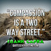 """""""Compassion is a two way street."""" — Frank Capra"""