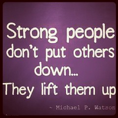 Strong people dont put others down, they lift them up. Michael P Watson. #AlignedSigns.com #healthymindbodysoul #love #instagood #cute #photooftheday #instamood #tweegram #iphonesia #picoftheday #igers #instadaily #beautiful #instagramhub #iphoneonly # (alignedsigns) Tags: life people cute love beautiful happy jj follow help relationships photooftheday picoftheday bestoftheday igers iphoneonly iphonesia webstagram instadaily tweegram igdaily instagramhub instagood instamood picstich alignedsigns healthymindbodysoul
