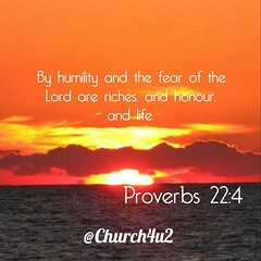 "Proverbs 22-4 ""By humility and the fear of the Lord are riches, and honour, and life."" (@CHURCH4U2) Tags: pic bible verse"