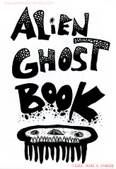 Alien Ghost Book... (pickledpunk) Tags: zine art monster illustration ink weird blackwhite outsiderart drawing ghost alien fantasy freak lovecraft horror octopus mutant phantom creature occult creep spectre grotesque invaders invertebrate phantasm microbe artzine yogsothoth marcdamicis alienghostbook