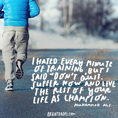 I hated every minute of training, but I said, Dont quit. Suffer now and live the rest of your life as a champion.'  Muhammad Ali (brightdrops) Tags: quotes inspirational muhammadali inspirationalquotes