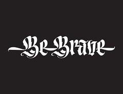 Be Brave (Kyle J. Letendre) Tags: black design type letter lettering script fraktur blackletter typedesign