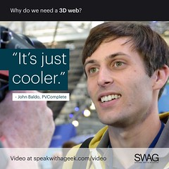 It's just cooler. (SWAG - Speak With A Geek) Tags: 3d technology tech quote meme swag threedimensional 3dweb speakwithageek autodeskforgedevcon 3dwebfest