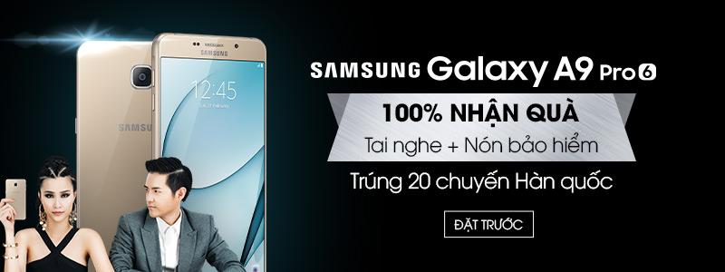 Galaxy A9 Pro - Đặt càng sớm, quà càng ngon