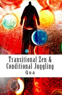 Transitional Zen & Conditional Juggling