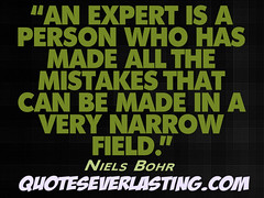 """An expert is a person who has made all the mistakes that can be made in a very narrow field."" -Niel Bohr (QuotesEverlasting) Tags: niels bohr quoteseverlasting"