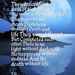 There is no light without darkness (tomdanieldana) Tags: life light sun moon love night writing mine poetry darkness writers poet moonlight writer darkside complete lifes lightinthedark writinglife lovewin