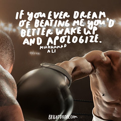 If you even dream of beating me youd better wake up and apologize.  Muhammad Ali (brightdrops) Tags: quotes inspirational muhammadali inspirationalquotes